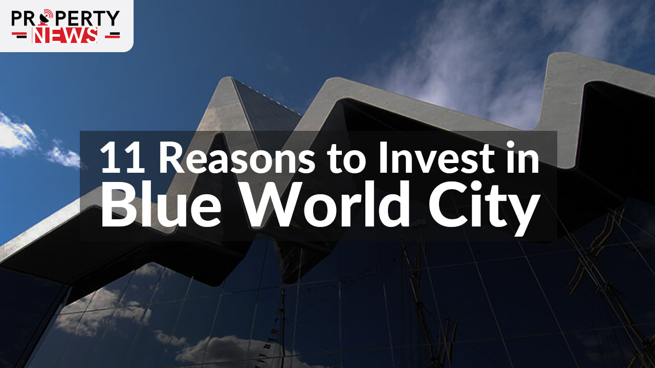 Reasons to Invest in Blue World City