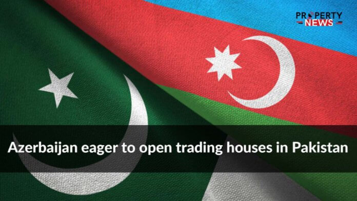 Azerbaijan eager to open trading houses in Pakistan