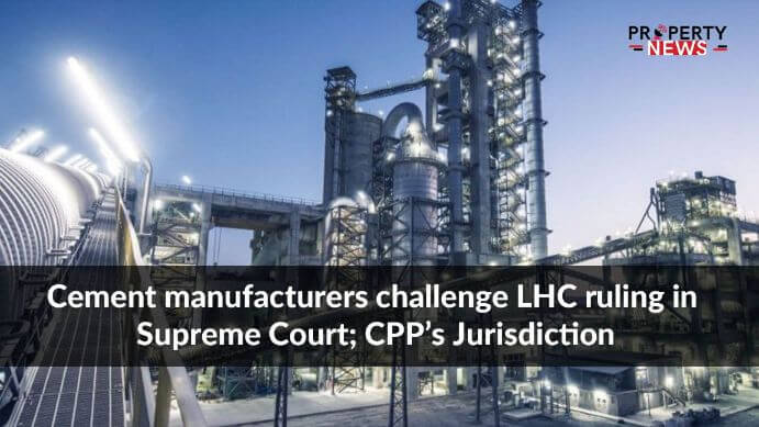 Cement manufacturers challenge LHC ruling in Supreme Court; CPP's Jurisdiction