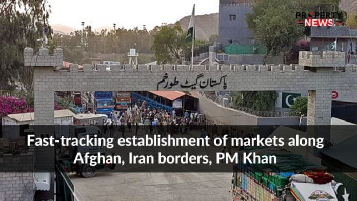 Fast-tracking establishment of markets along Afghan, Iran borders, PM Khan