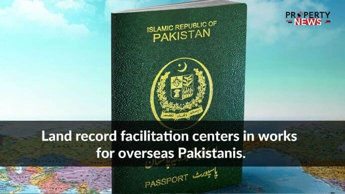 Land record facilitation centers in works for overseas Pakistanis.