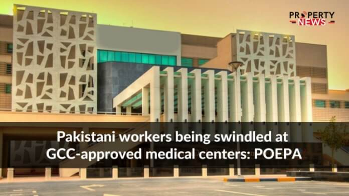 Pakistani workers being swindled at GCC-approved medical centers POEPA
