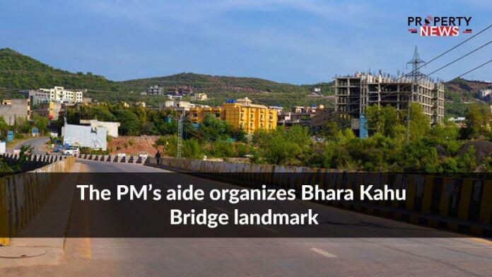 The PM's aide organizes Bhara Kahu Bridge landmark