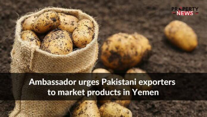 Ambassador urges Pakistani exporters to market products in Yemen
