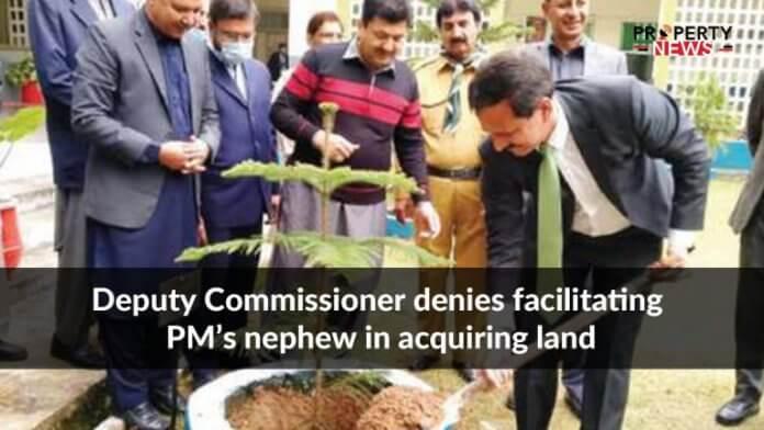 Deputy Commissioner denies facilitating PM's nephew in acquiring landQ