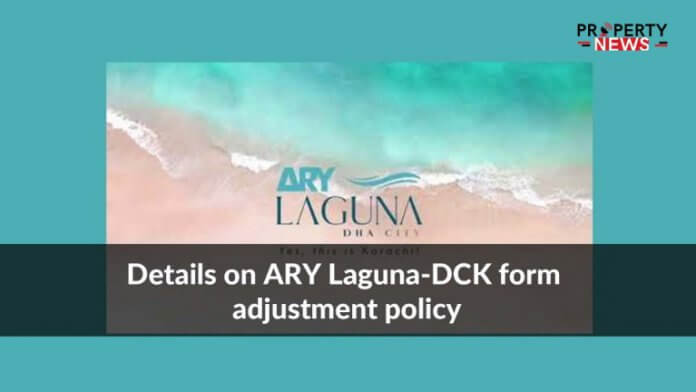 Details on ARY Laguna-DCK form adjustment policy