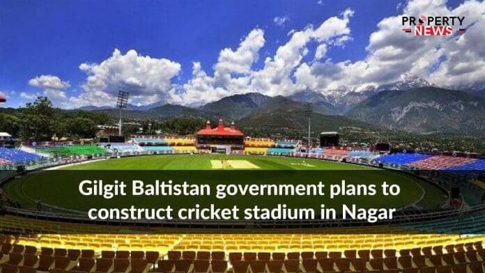 Gilgit Baltistan government plans to construct cricket stadium in Nagar