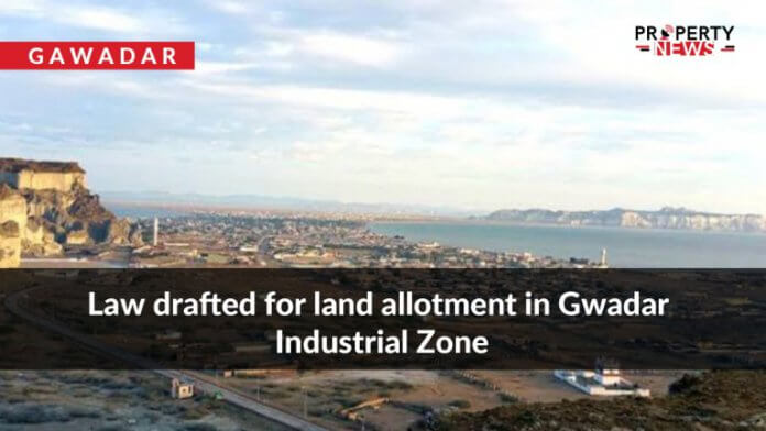 Law drafted for land allotment in Gwadar Industrial Zone