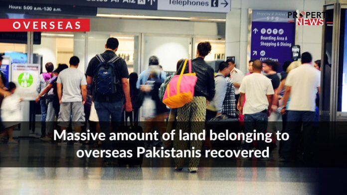 Massive amount of land belonging to overseas Pakistanis recovered