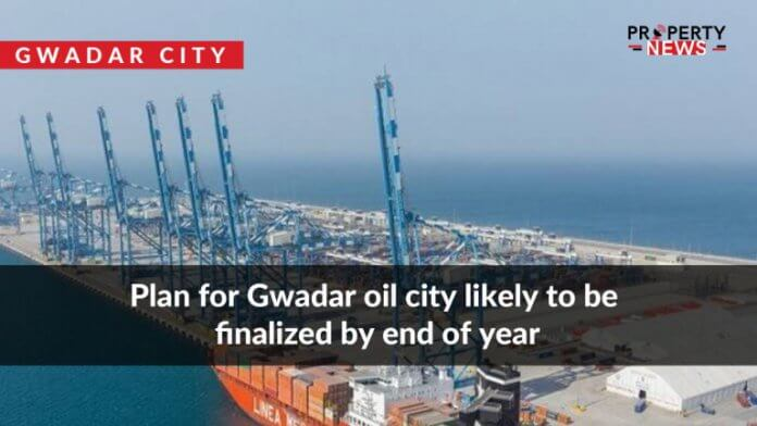 Plan for Gwadar oil city likely to be finalized by end of year