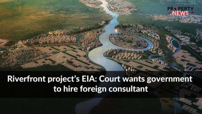 Riverfront project's EIA Court wants government to hire foreign consultant