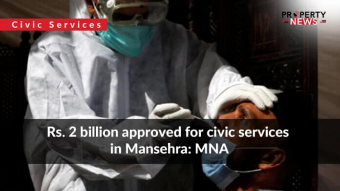 Rs. 2 billion approved for civic services in Mansehra MNA