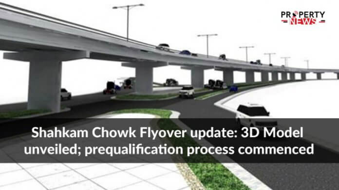 Shahkam Chowk Flyover update 3D Model unveiled prequalification process commenced