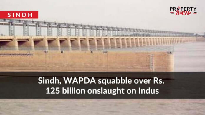 Sindh, WAPDA squabble over Rs. 125 billion onslaught on Indus