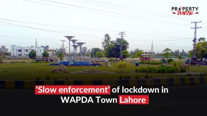 'Slow enforcement' of lockdown in WAPDA Town Lahore