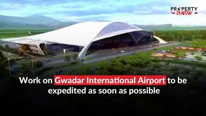 Work on Gwadar International Airport to be expedited as soon as possible
